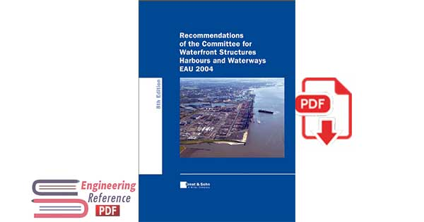 Recommendations of the Committee for Waterfront Structures Harbours and Waterways EAU 2004 8th Edition by HTG