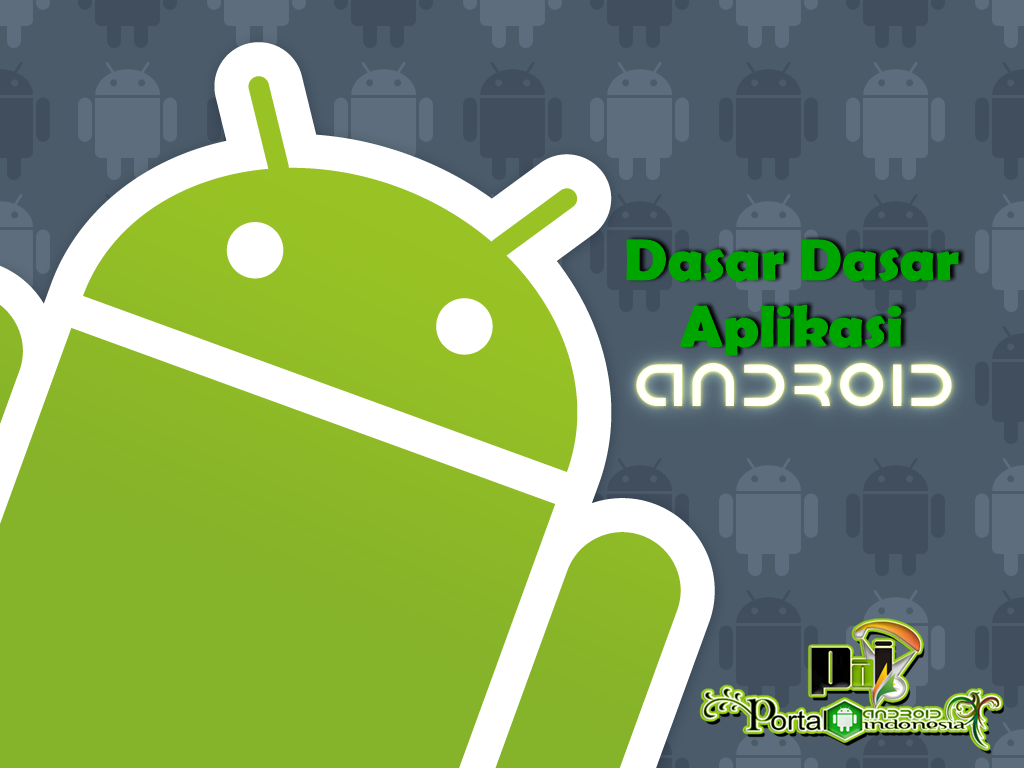 PAI ( Portal Android Indonesia ) - Dasar Dasar Aplikasi
