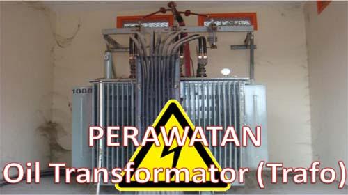 panduan lengkap perawatan oil transformator atau trafo
