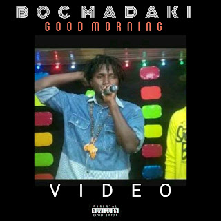 [VIDEO] Boc Madaki - Good Morning | @BocMadaki