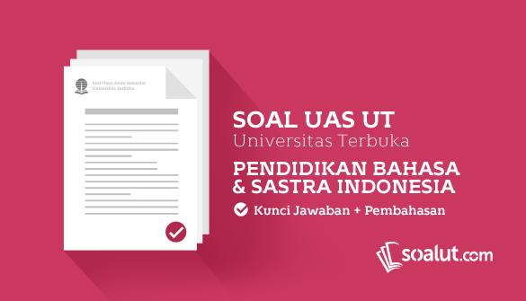Soal Ujian UT (Universitas Terbuka) Pendidikan Bahasa dan Sastra Indonesia