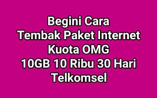 Begini Cara Tembak Paket Internet Kuota OMG 10GB 10 Ribu 30 Hari Telkomsel