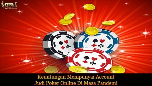 Keuntungan Mempunyai Account Judi Poker Online Di Masa Pandemi