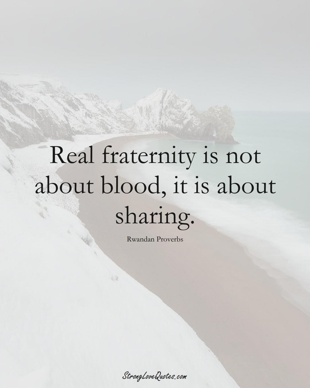 Real fraternity is not about blood, it is about sharing. (Rwandan Sayings);  #AfricanSayings