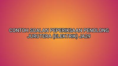 Contoh Soalan Peperiksaan Penolong Jurutera (Elektrik) JA29 2020