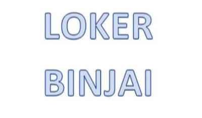 Loker Binjai : Info Lowongan Kerja di Kota Binjai Sumatera Utara
