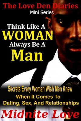 Think like a woman, always be a Man.