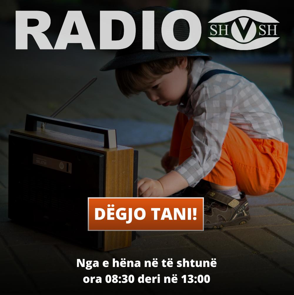 Dëgjo radio SHVSH! Nga e hëna në të shtunë, ora 08:30 deri në 13:00