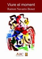'Viure el moment (Ramon Navarro Bonet )'