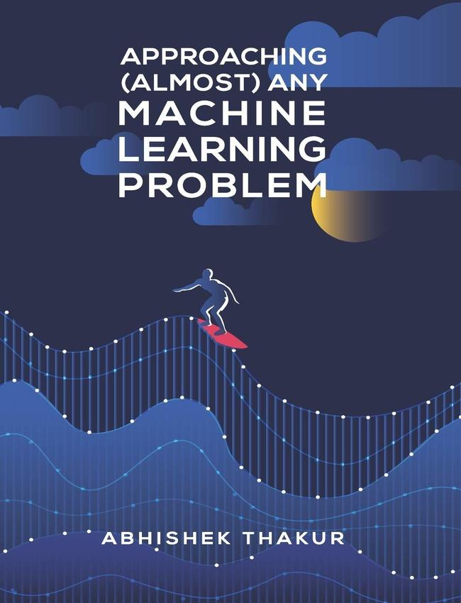 approaching (almost) any machine learning problem pdf github