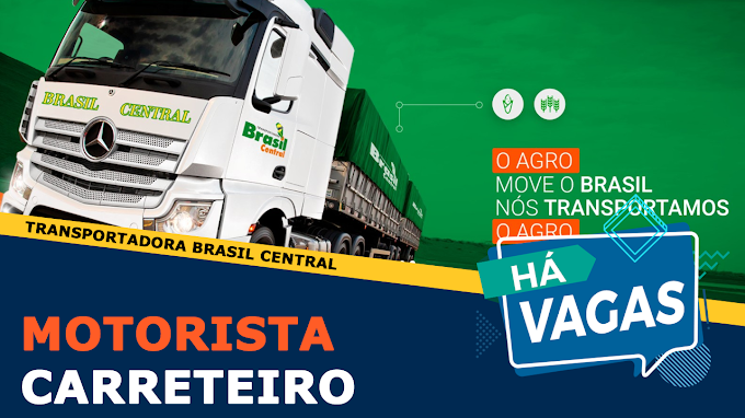 Transportadora Brasil Central abre 100 vagas para Motorista Carreteiro