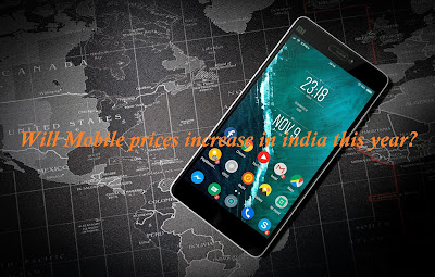 Will Mobile prices increase in india this year?
