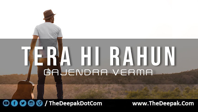 Tera Hi Rahun Guitar Chords, Hindi song by Gajendra Verma