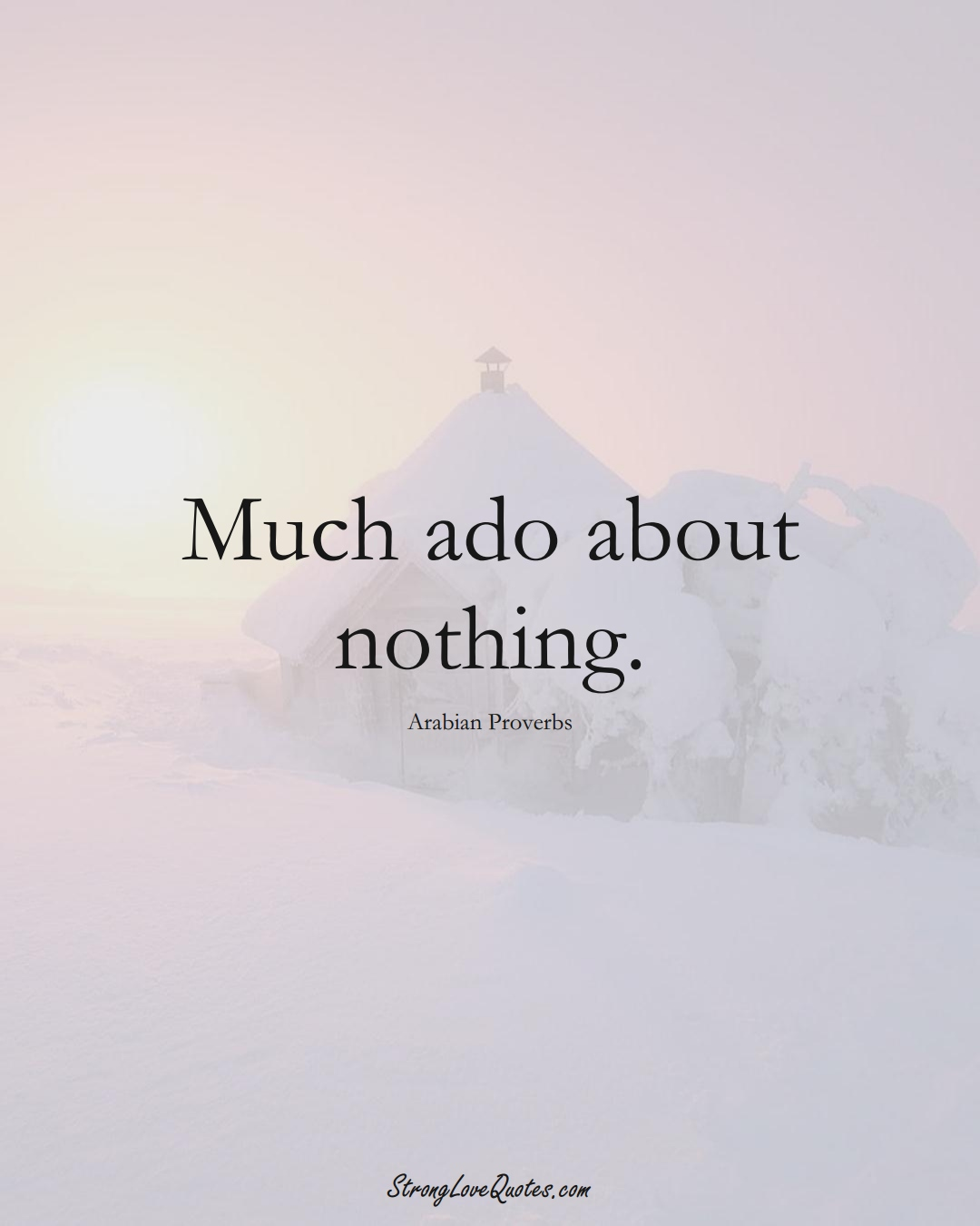 Much ado about nothing. (Arabian Sayings);  #aVarietyofCulturesSayings