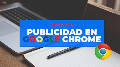 para bloquear la publicidad de google chrome solo debes instalas una extensión llamada adblock
