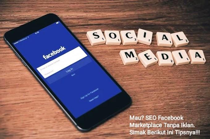 Mau? SEO Facebook Marketplace Tanpa Iklan. Simak Berikut Ini Tipsnya!!!