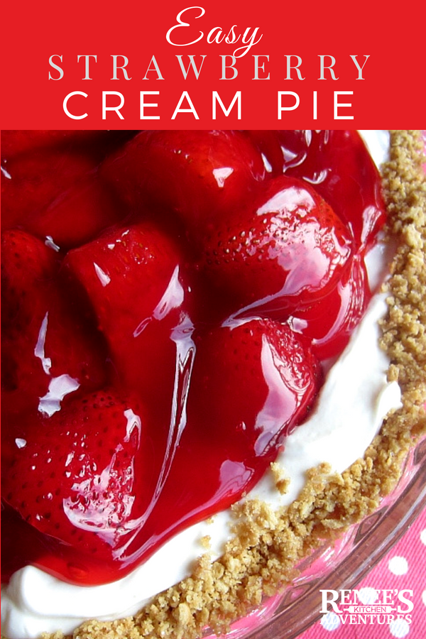 Easy Strawberry and Cream Pie by Renee's Kitchen Adventures pin for Pinterest with image of pie and text overlay