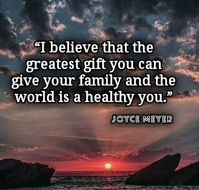 Joyce Meyer: I believe that the greatest gift you can give your family and the world is a healthy you - Quotes