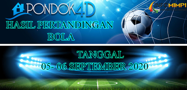 HASIL PERTANDINGAN BOLA 05 – 06 SEPTEMBER 2020