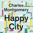 web wanderer - blog from Henri Hämäläinen: Book Review: Happy City: Transforming Our Lives Through Urban Design
