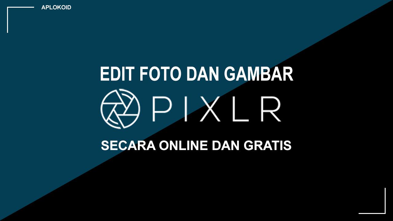 Cara Edit Foto dan Gambar Secara Gratis dan Online