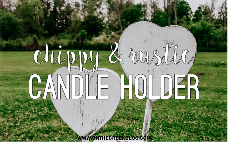 A chippy/rustic/distressed heart candle holder!