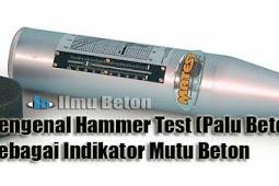 Mengenal Hammer Test (Palu Beton) Sebagai Indikator Mutu Beton