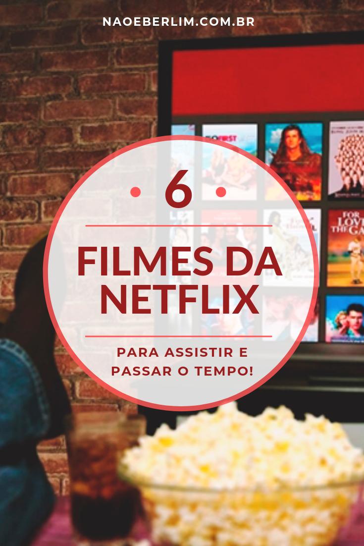 Filmes para assistir na Netflix Indicações Entretenimento Diversão Feriado Feriadão Ócio Não é Berlim Blog naoeberlim