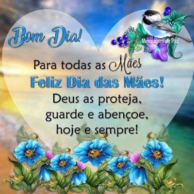 Para todas as Mães  Feliz Dia das Mães!  Deus as proteja,  guarde e abençoe,  hoje e sempre!  Bom Dia!