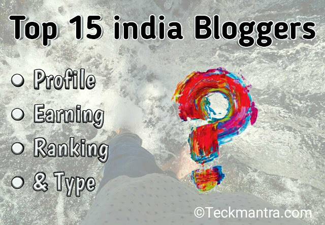 Top 15 india bloggers profile and monthly earning