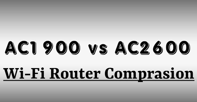 AC1900 vs AC2600 Router Comparison, Differences & Wireless Review [2020 Update]