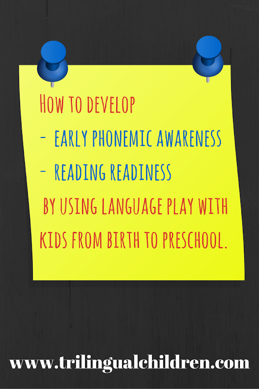 How to develop early phonemic awareness and reading readiness by using language play with kids from birth to preschool.