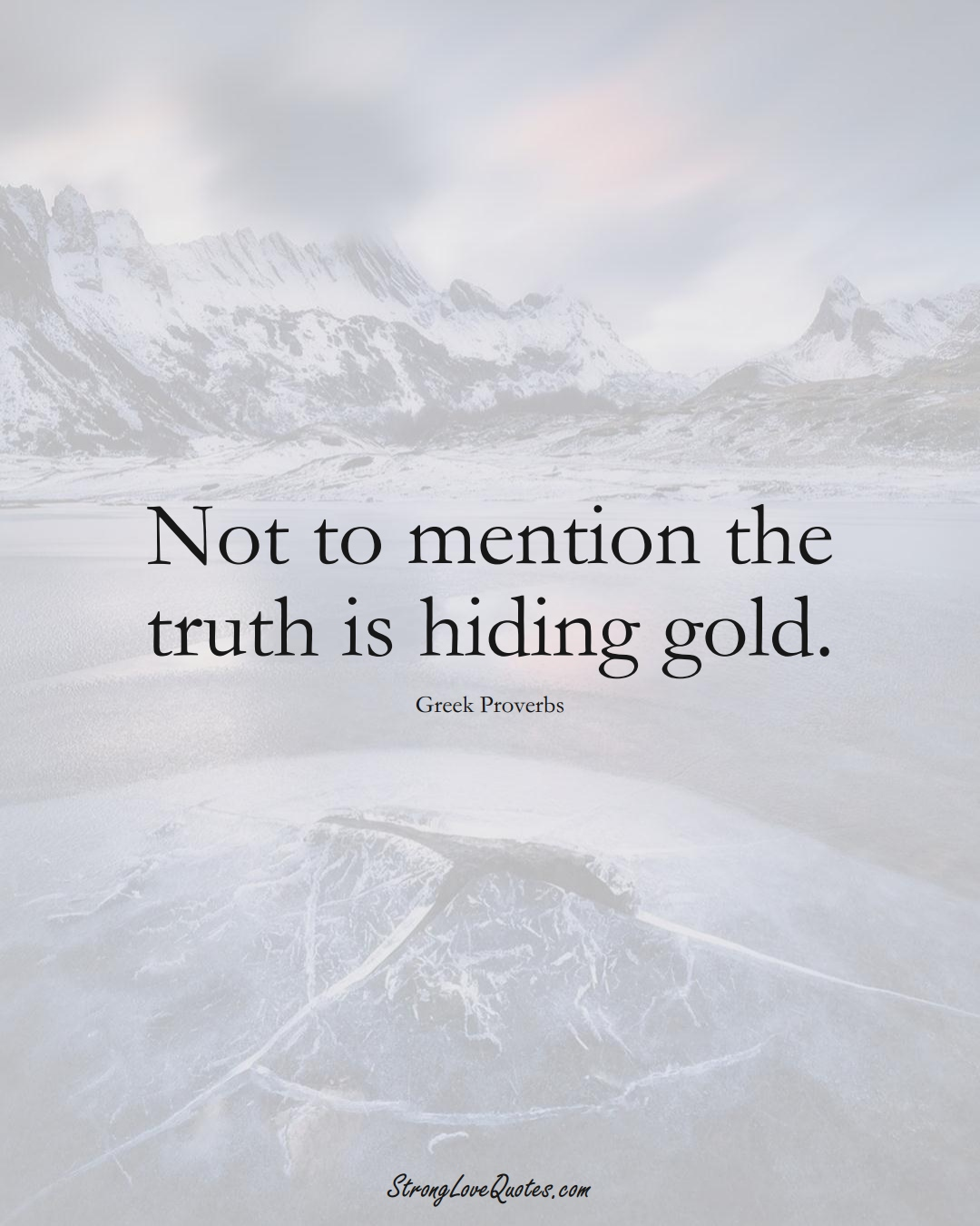 Not to mention the truth is hiding gold. (Greek Sayings);  #EuropeanSayings