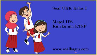 Download soal ukk/ uas kls 1 ips ktsp semester 2/ genap plus kunci jawabannya tahun ajaran 2017 langsung download dari www.soalbagus.com