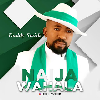 MUSIC: Daddy Smith – Naija Wahala
