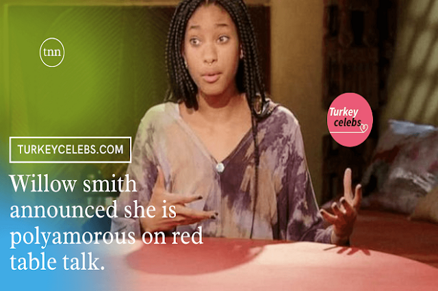 Willow smith announced she is polyamorous on red table talk.