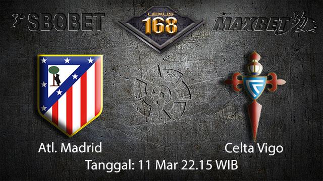 BOLA88 - PREDIKSI TARUHAN BOLA ATL. MADRID VS CELTA VIGO 11 MARET 2018 ( SPANISH LA LIGA )