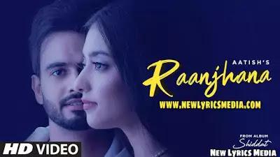 Raanjhana Lyrics – Aatish   New Lyrics Media