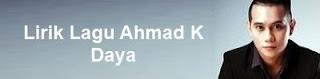 Lirik Lagu Ahmad K - Daya
