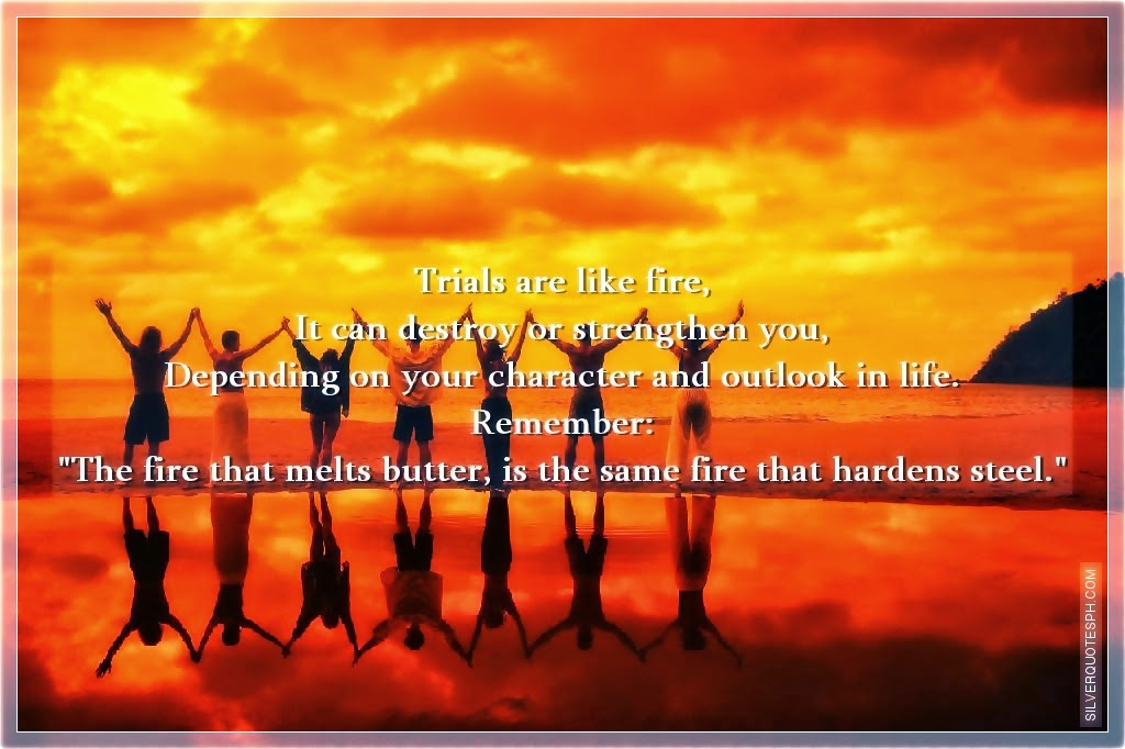 Trials Are Like Fire