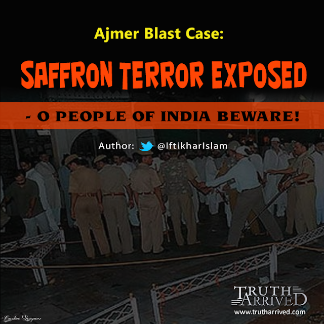 Truth Arrived | Ajmer Blast Case: Saffron Terror Exposed – O people of India beware! Iftikhar Islam
