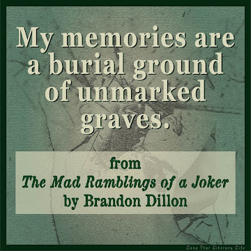 "Notable Quotable: ""My memories are a burial ground of unmarked graves."" from The Mad Ramblings of a Joker by Brandon Dillon."