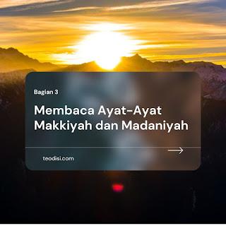 Membaca Ayat-Ayat Makkiyah dan Madaniyah (Bagian 3)