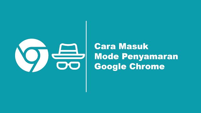 Mode Penyamaran Google Chrome