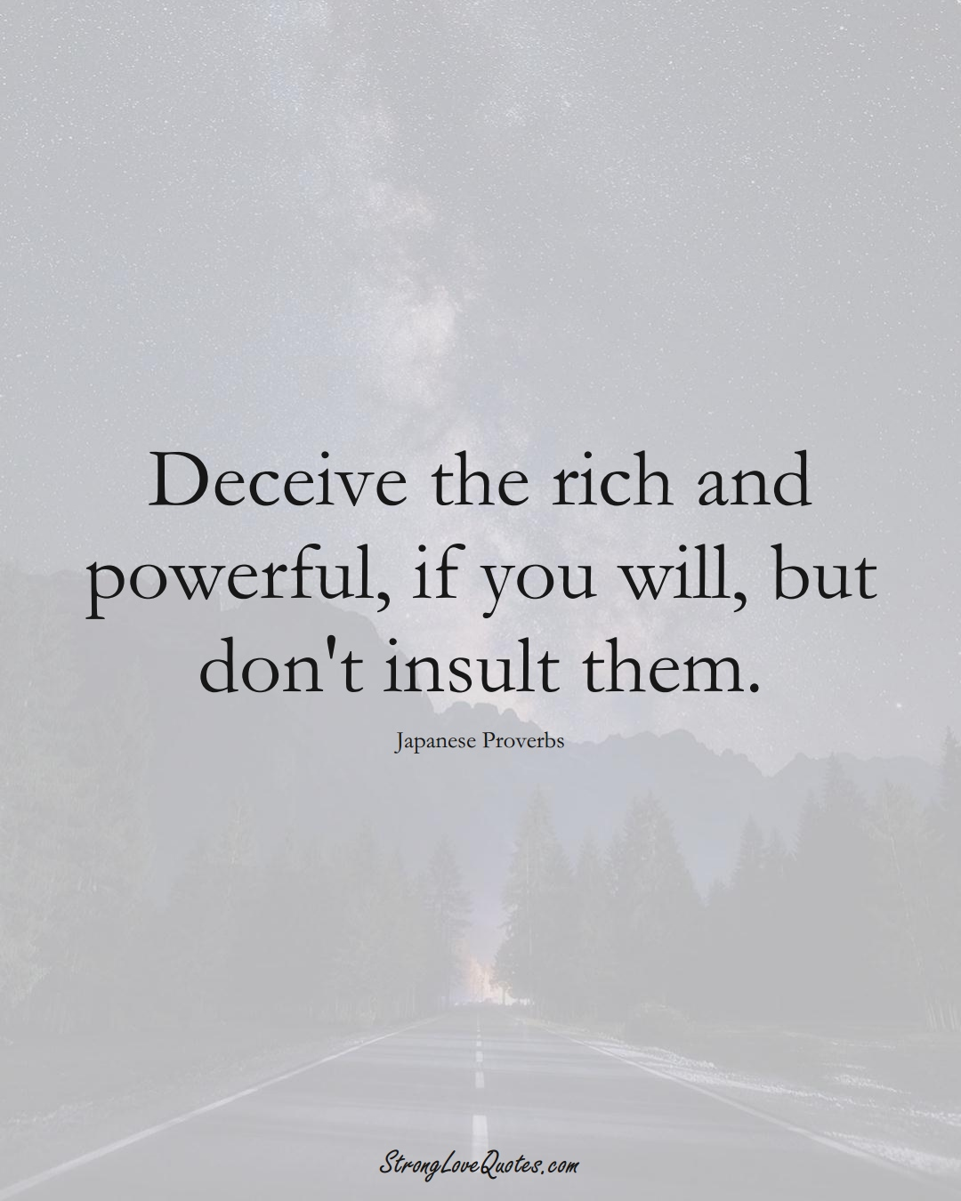 Deceive the rich and powerful, if you will, but don't insult them. (Japanese Sayings);  #AsianSayings
