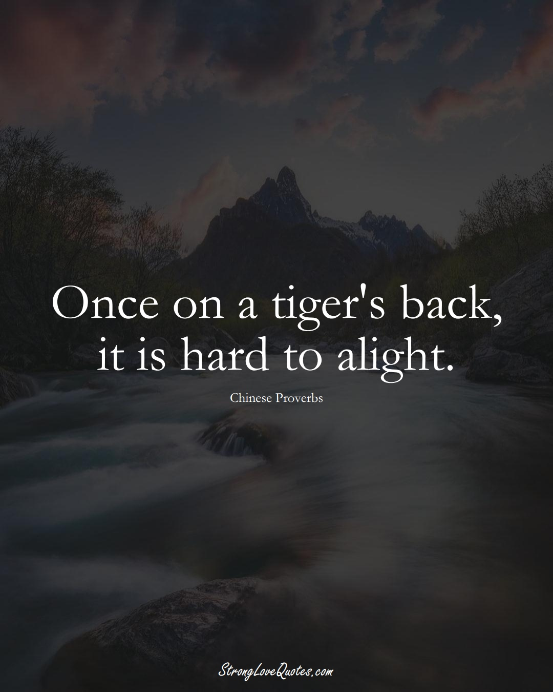 Once on a tiger's back, it is hard to alight. (Chinese Sayings);  #AsianSayings