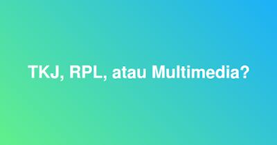 Pilih Jurusan TKJ, RPL, atau Multimedia