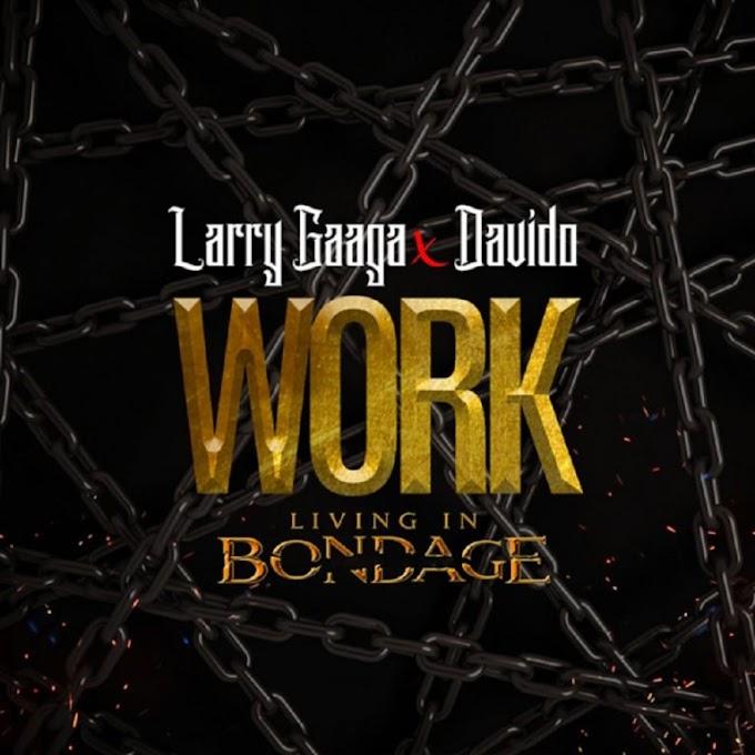 [Music]Larry Gaaga Ft. Davido – Work (Living In Bondage)