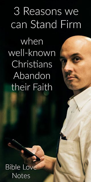 Rob Bell...Josh Harris...well-known Christian teachers and preachers are abandoning their faith. This 1-minute devotion offers 3 reasons why this can never shake the faith of genuine believers. #JoshHarris #BibleLoveNotes #Bible #Devotions