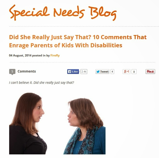 http://www.fireflyfriends.com/special-needs-blog/specific/did-she-really-just-say-that-10-comments-that-enrage-parents-of-kids-with-d?utm_source=Blog+-+10+Comments+that+enrage...&utm_medium=Blog&utm_campaign=Blog+-+10+Comments+that+enrage